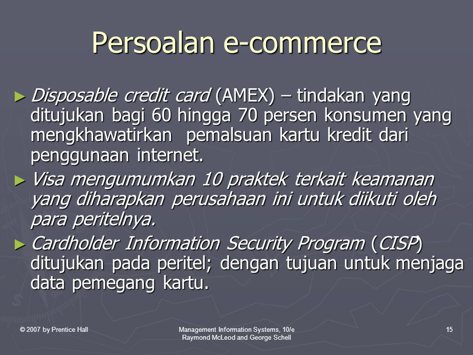© 2007 by Prentice HallManagement Information Systems, 10/e Raymond McLeod and George Schell 15 Persoalan e-commerce ► Disposable credit card (AMEX) –