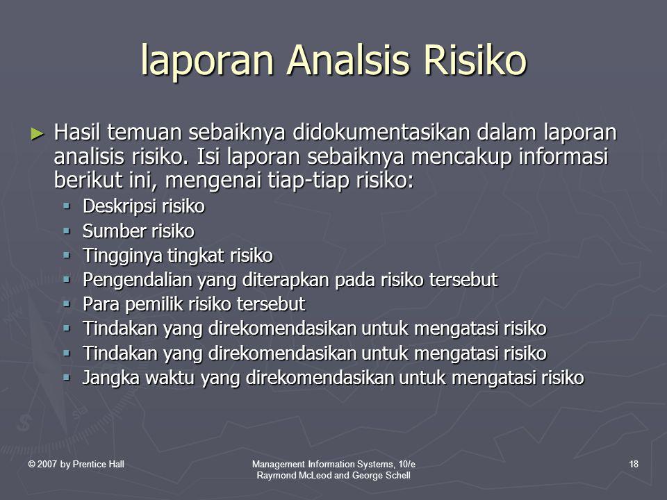 © 2007 by Prentice HallManagement Information Systems, 10/e Raymond McLeod and George Schell 18 laporan Analsis Risiko ► Hasil temuan sebaiknya didoku