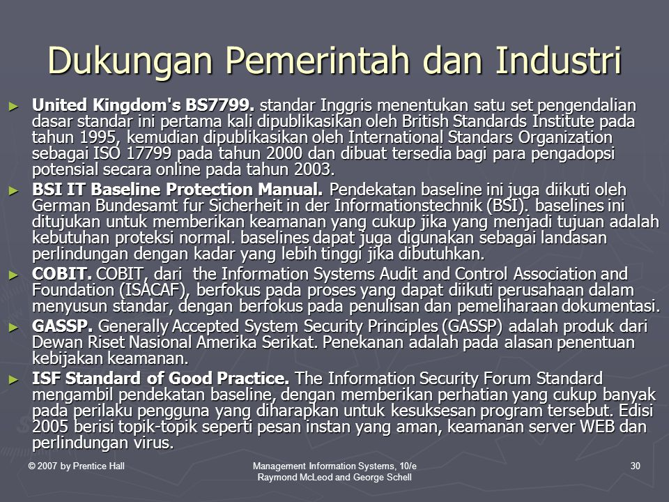 © 2007 by Prentice HallManagement Information Systems, 10/e Raymond McLeod and George Schell 30 Dukungan Pemerintah dan Industri ► United Kingdom s BS7799.
