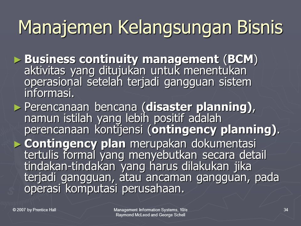 © 2007 by Prentice HallManagement Information Systems, 10/e Raymond McLeod and George Schell 34 Manajemen Kelangsungan Bisnis ► Business continuity ma