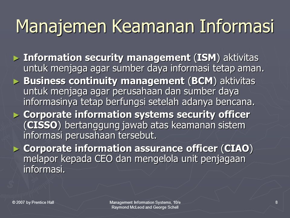 © 2007 by Prentice HallManagement Information Systems, 10/e Raymond McLeod and George Schell 19 Kebijakan Keamanan Informasi ► Lima fase implementasi kebijakan keamanan:  Phase 1: Inisiasi proyek.