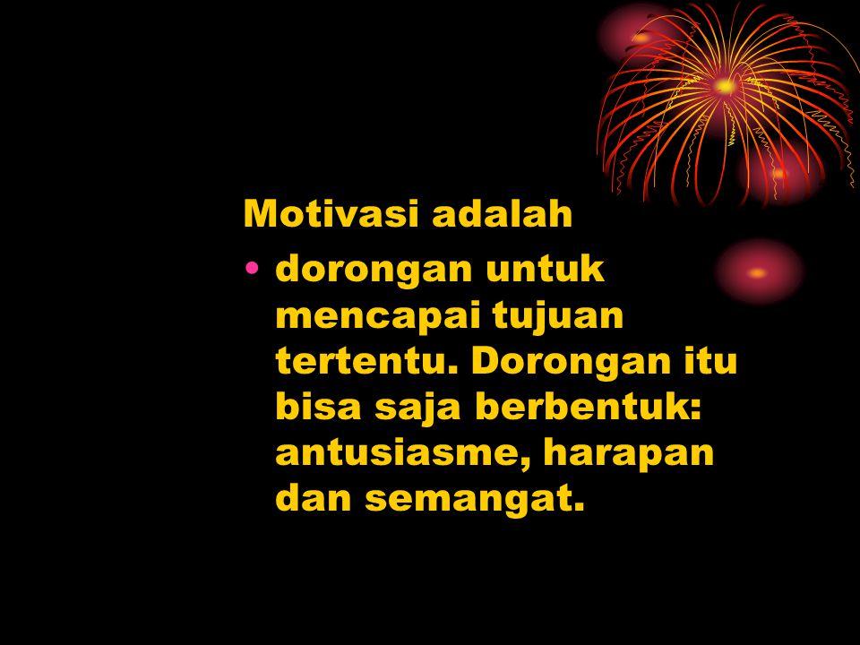 Motivasi adalah dorongan untuk mencapai tujuan tertentu. Dorongan itu bisa saja berbentuk: antusiasme, harapan dan semangat.