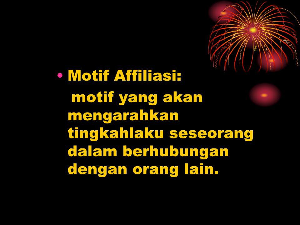 Motif Affiliasi: motif yang akan mengarahkan tingkahlaku seseorang dalam berhubungan dengan orang lain.