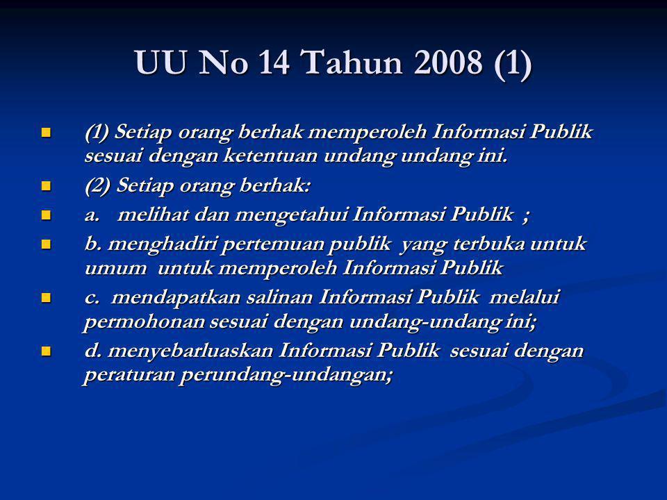 UU No 14 Tahun 2008 (1) (1) Setiap orang berhak memperoleh Informasi Publik sesuai dengan ketentuan undang undang ini. (1) Setiap orang berhak mempero