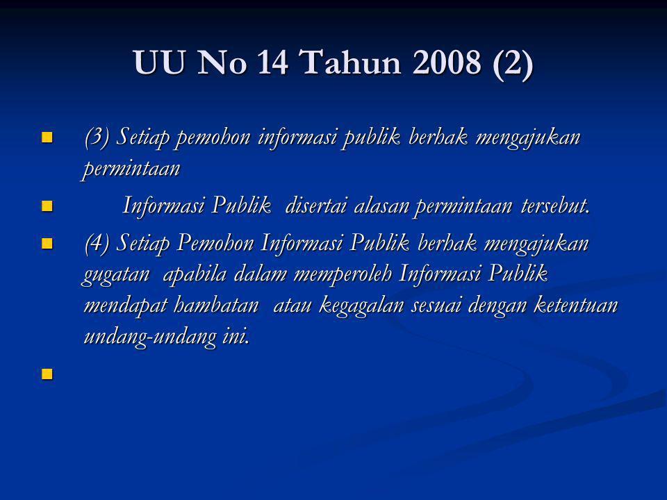 UU No 14 Tahun 2008 (2) (3) Setiap pemohon informasi publik berhak mengajukan permintaan (3) Setiap pemohon informasi publik berhak mengajukan permint
