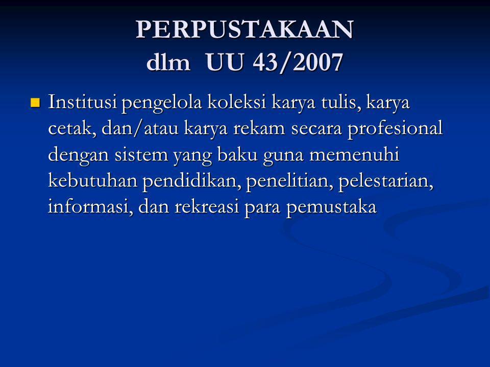 PERPUSTAKAAN dlm UU 43/2007 Institusi pengelola koleksi karya tulis, karya cetak, dan/atau karya rekam secara profesional dengan sistem yang baku guna