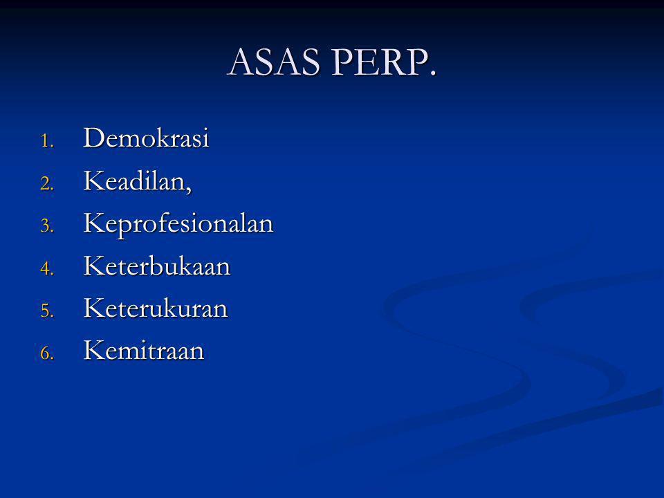 ASAS PERP. 1. Demokrasi 2. Keadilan, 3. Keprofesionalan 4. Keterbukaan 5. Keterukuran 6. Kemitraan