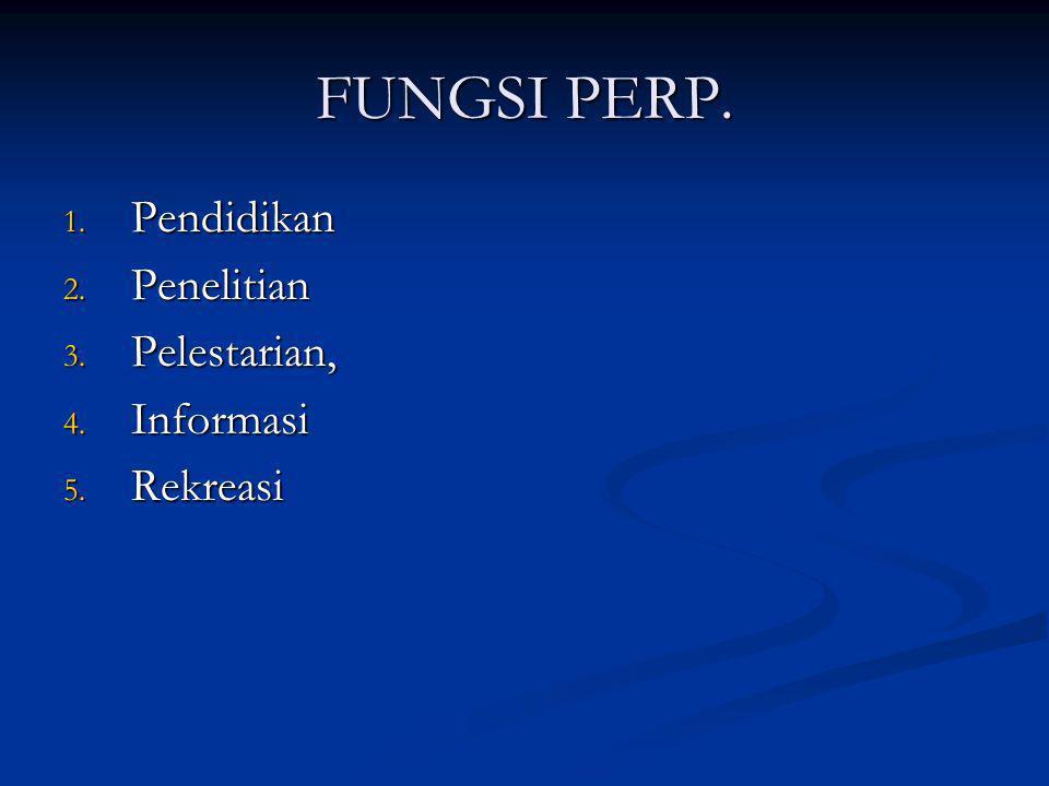 FUNGSI PERP. 1. Pendidikan 2. Penelitian 3. Pelestarian, 4. Informasi 5. Rekreasi