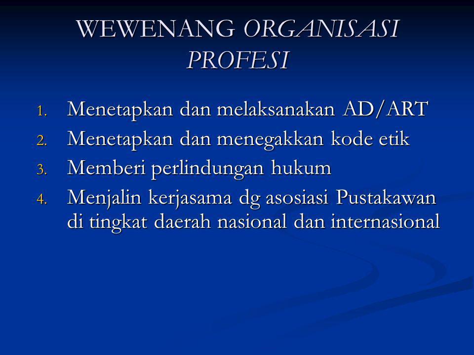 WEWENANG ORGANISASI PROFESI 1. Menetapkan dan melaksanakan AD/ART 2. Menetapkan dan menegakkan kode etik 3. Memberi perlindungan hukum 4. Menjalin ker