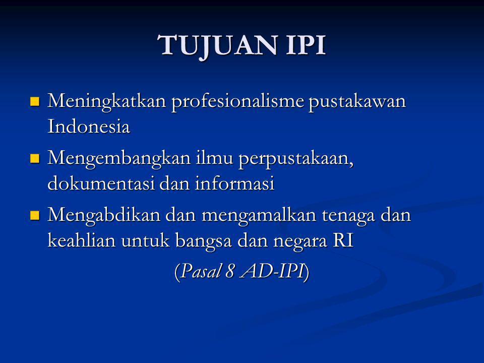 TUJUAN IPI Meningkatkan profesionalisme pustakawan Indonesia Meningkatkan profesionalisme pustakawan Indonesia Mengembangkan ilmu perpustakaan, dokume