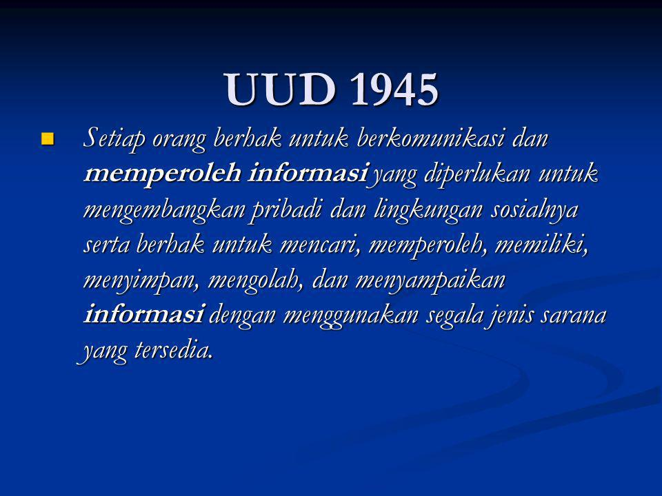 UUD 1945 Setiap orang berhak untuk berkomunikasi dan memperoleh informasi yang diperlukan untuk mengembangkan pribadi dan lingkungan sosialnya serta b