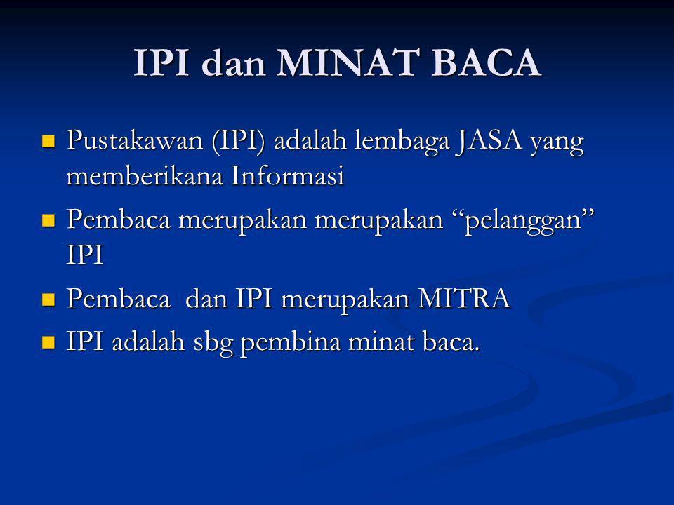 IPI dan MINAT BACA Pustakawan (IPI) adalah lembaga JASA yang memberikana Informasi Pustakawan (IPI) adalah lembaga JASA yang memberikana Informasi Pem