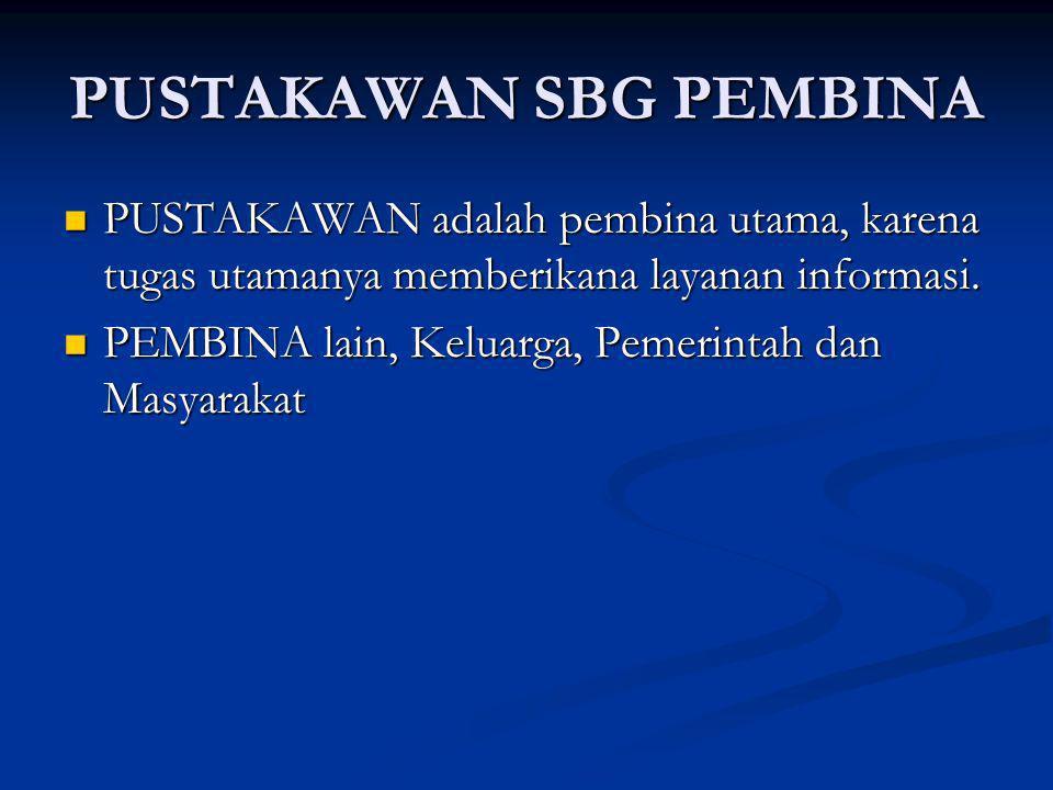 PUSTAKAWAN SBG PEMBINA PUSTAKAWAN adalah pembina utama, karena tugas utamanya memberikana layanan informasi. PUSTAKAWAN adalah pembina utama, karena t