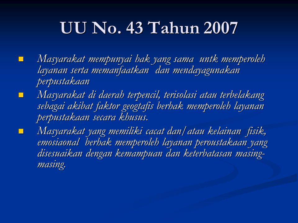 UU No. 43 Tahun 2007 Masyarakat mempunyai hak yang sama untk memperoleh layanan serta memanfaatkan dan mendayagunakan perpustakaan Masyarakat mempunya