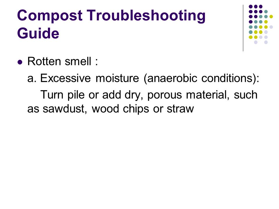 Compost Troubleshooting Guide Rotten smell : a.