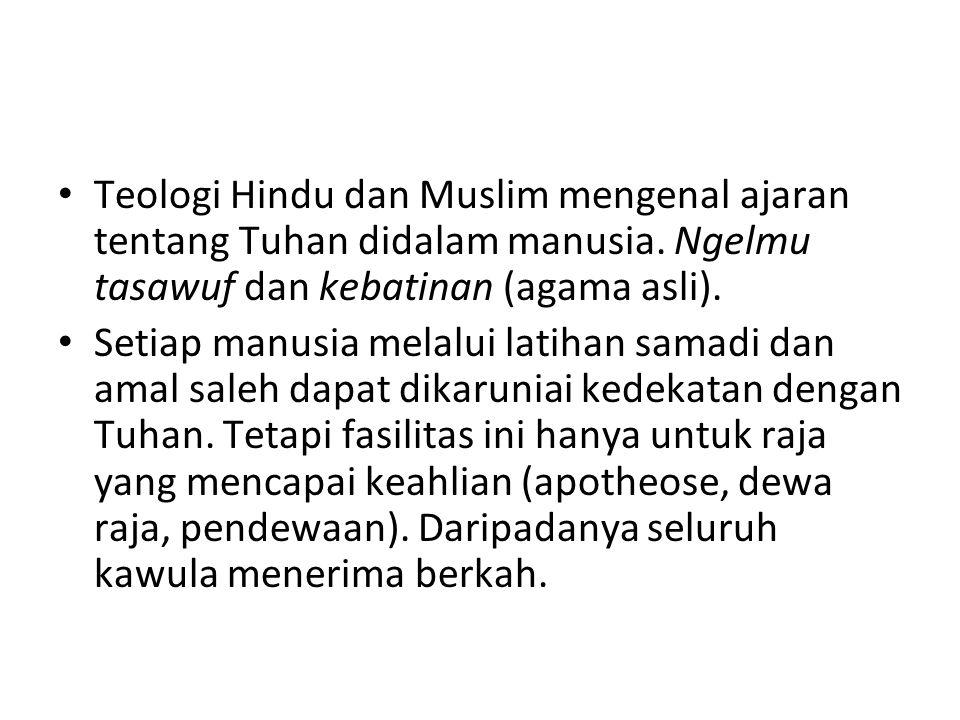 Teologi Hindu dan Muslim mengenal ajaran tentang Tuhan didalam manusia. Ngelmu tasawuf dan kebatinan (agama asli). Setiap manusia melalui latihan sama