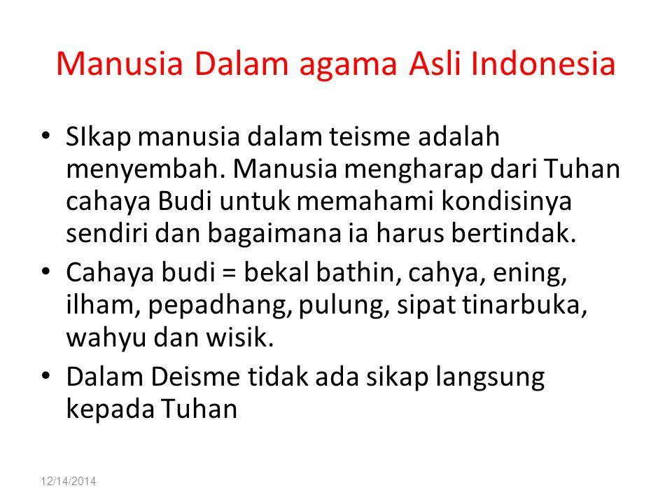 Manusia Dalam agama Asli Indonesia SIkap manusia dalam teisme adalah menyembah. Manusia mengharap dari Tuhan cahaya Budi untuk memahami kondisinya sen