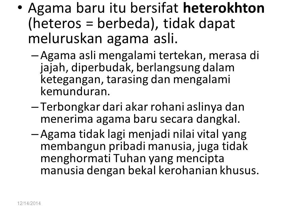 12/14/2014 Agama baru itu bersifat heterokhton (heteros = berbeda), tidak dapat meluruskan agama asli. – Agama asli mengalami tertekan, merasa di jaja