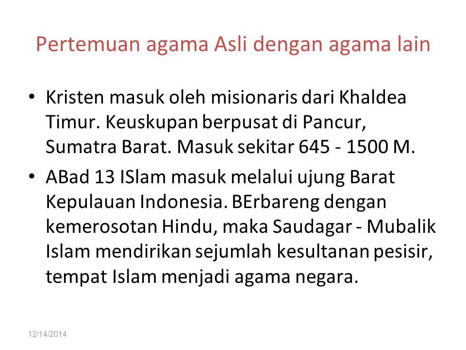 12/14/2014 Pertemuan agama Asli dengan agama lain Kristen masuk oleh misionaris dari Khaldea Timur. Keuskupan berpusat di Pancur, Sumatra Barat. Masuk
