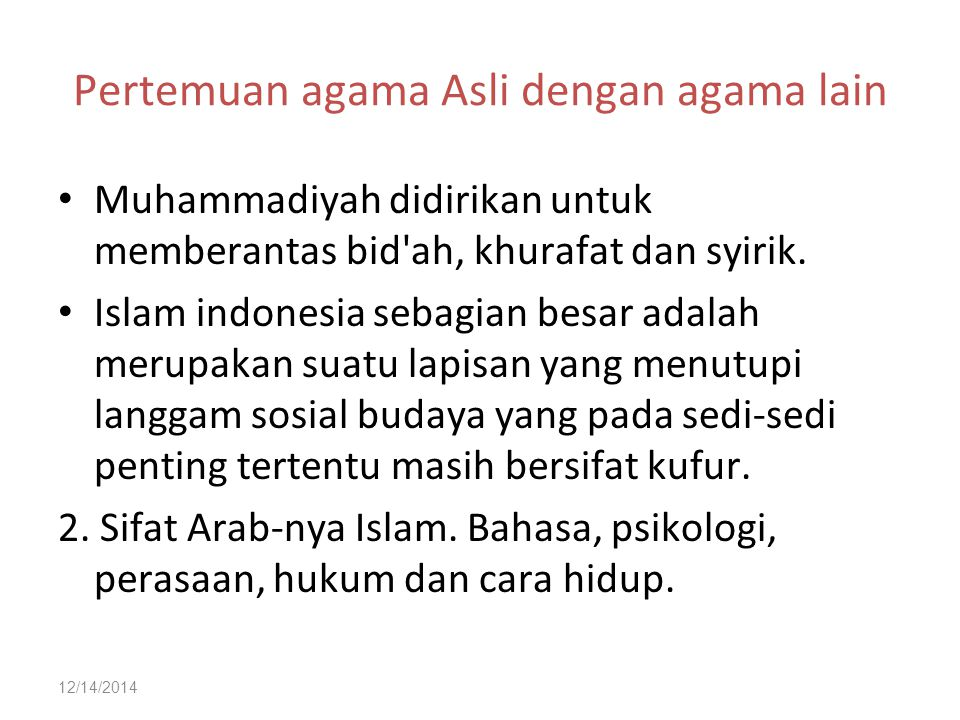 12/14/2014 Pertemuan agama Asli dengan agama lain Muhammadiyah didirikan untuk memberantas bid'ah, khurafat dan syirik. Islam indonesia sebagian besar