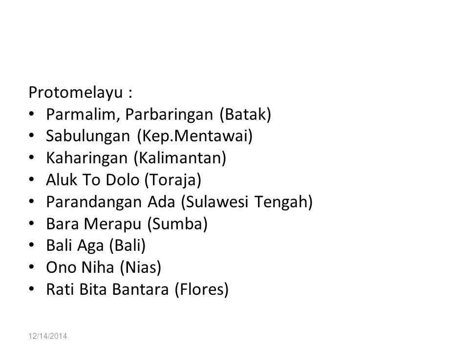 12/14/2014 Protomelayu : Parmalim, Parbaringan (Batak) Sabulungan (Kep.Mentawai) Kaharingan (Kalimantan) Aluk To Dolo (Toraja) Parandangan Ada (Sulawe