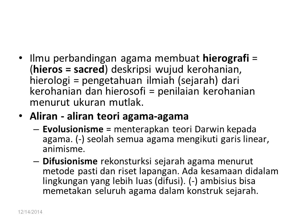 12/14/2014 Ilmu perbandingan agama membuat hierografi = (hieros = sacred) deskripsi wujud kerohanian, hierologi = pengetahuan ilmiah (sejarah) dari kerohanian dan hierosofi = penilaian kerohanian menurut ukuran mutlak.