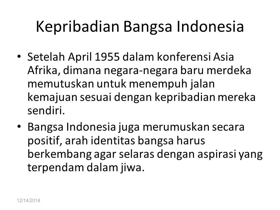 12/14/2014 Kepribadian Bangsa Indonesia Setelah April 1955 dalam konferensi Asia Afrika, dimana negara-negara baru merdeka memutuskan untuk menempuh j