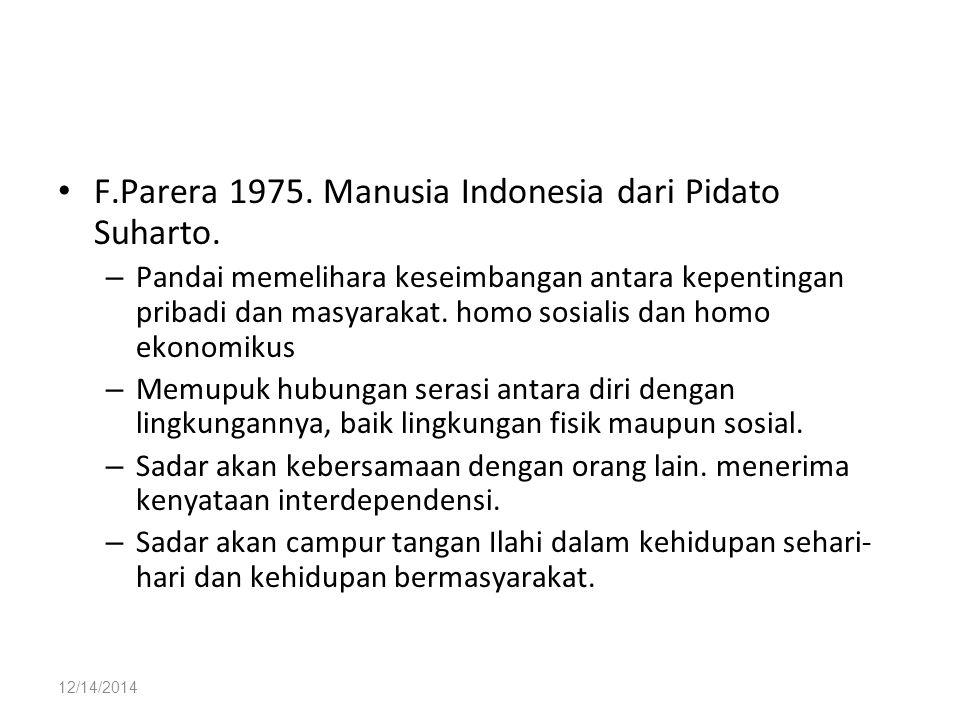 12/14/2014 F.Parera 1975. Manusia Indonesia dari Pidato Suharto. – Pandai memelihara keseimbangan antara kepentingan pribadi dan masyarakat. homo sosi