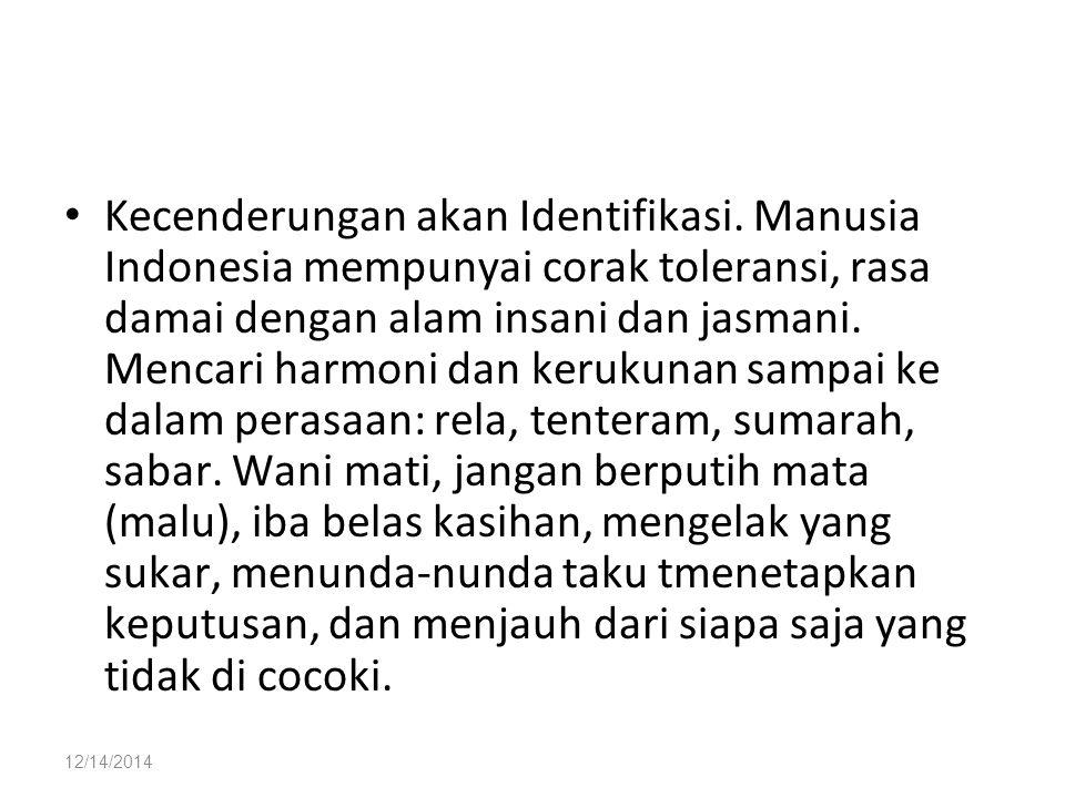 12/14/2014 Kecenderungan akan Identifikasi. Manusia Indonesia mempunyai corak toleransi, rasa damai dengan alam insani dan jasmani. Mencari harmoni da