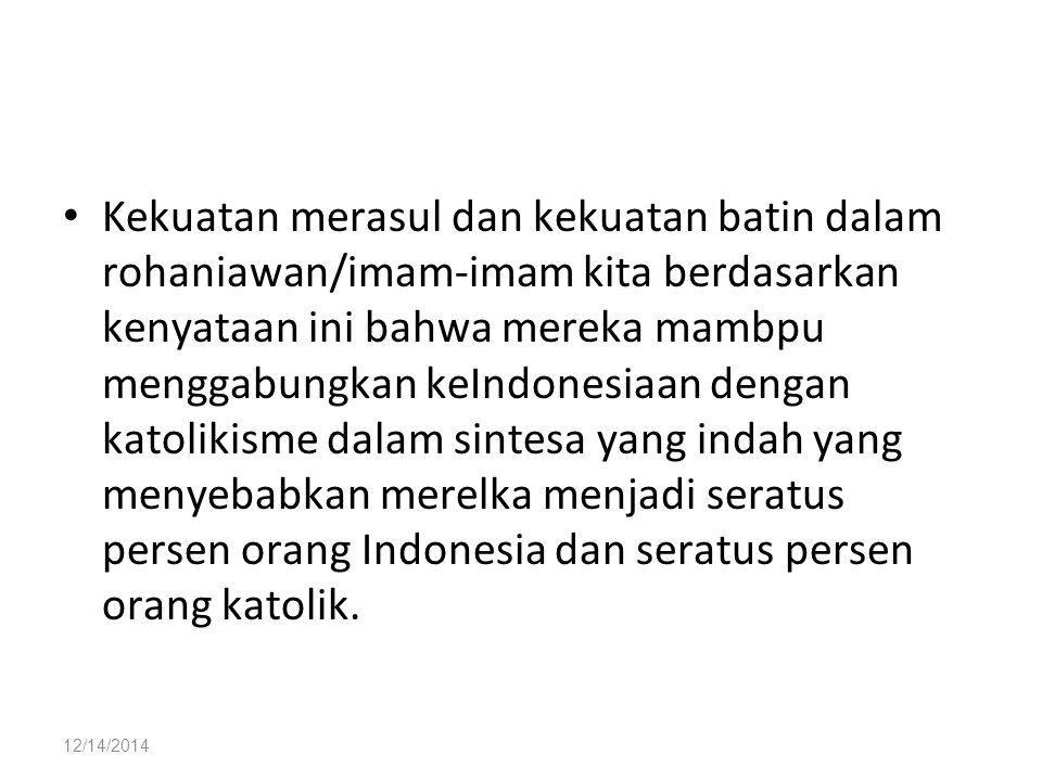 12/14/2014 Kekuatan merasul dan kekuatan batin dalam rohaniawan/imam-imam kita berdasarkan kenyataan ini bahwa mereka mambpu menggabungkan keIndonesia