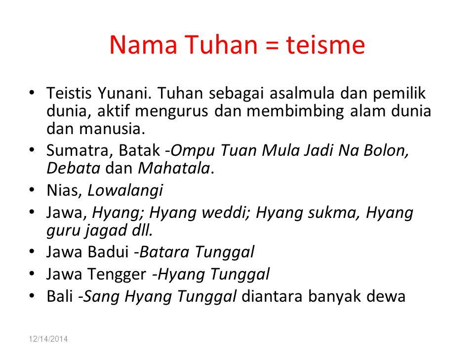 12/14/2014 Nama Tuhan = teisme Teistis Yunani. Tuhan sebagai asalmula dan pemilik dunia, aktif mengurus dan membimbing alam dunia dan manusia. Sumatra