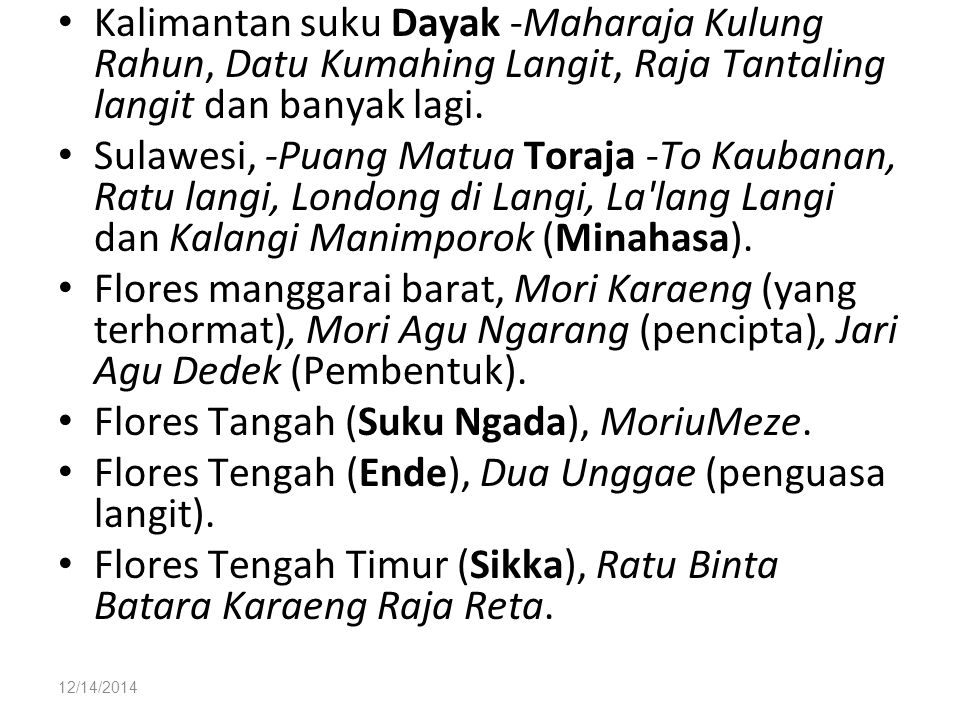 12/14/2014 Kalimantan suku Dayak -Maharaja Kulung Rahun, Datu Kumahing Langit, Raja Tantaling langit dan banyak lagi. Sulawesi, -Puang Matua Toraja -T