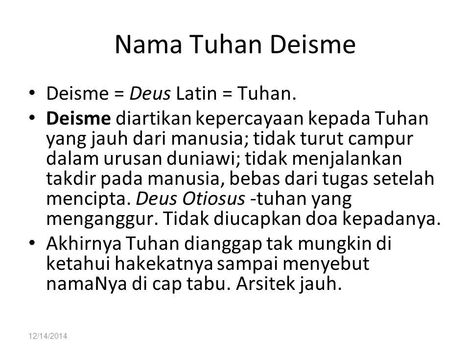 12/14/2014 Nama Tuhan Deisme Deisme = Deus Latin = Tuhan. Deisme diartikan kepercayaan kepada Tuhan yang jauh dari manusia; tidak turut campur dalam u