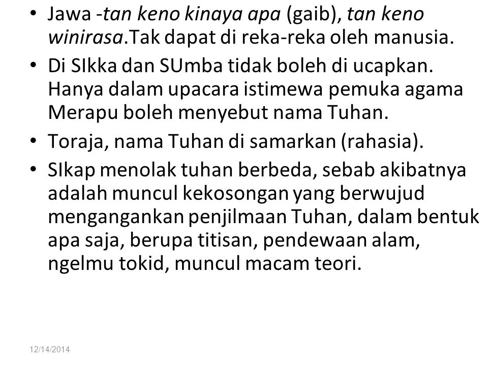 12/14/2014 Jawa -tan keno kinaya apa (gaib), tan keno winirasa.Tak dapat di reka-reka oleh manusia.