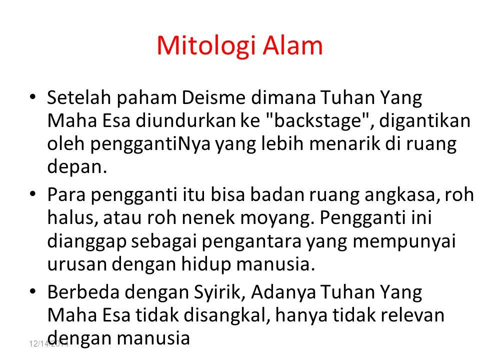 12/14/2014 Mitologi Alam Setelah paham Deisme dimana Tuhan Yang Maha Esa diundurkan ke