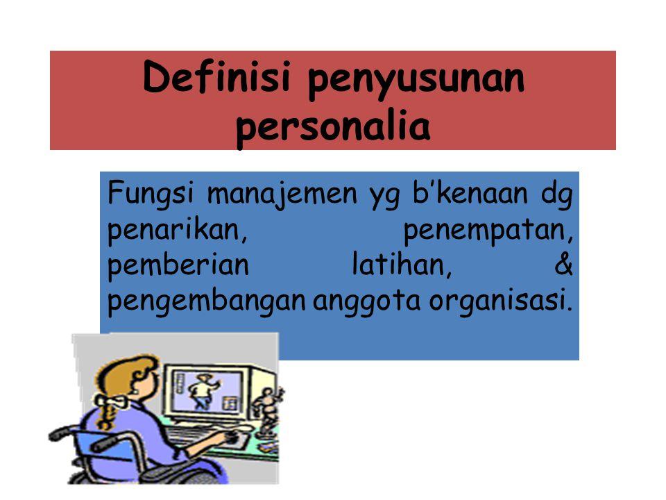 Definisi penyusunan personalia Fungsi manajemen yg b'kenaan dg penarikan, penempatan, pemberian latihan, & pengembangan anggota organisasi.