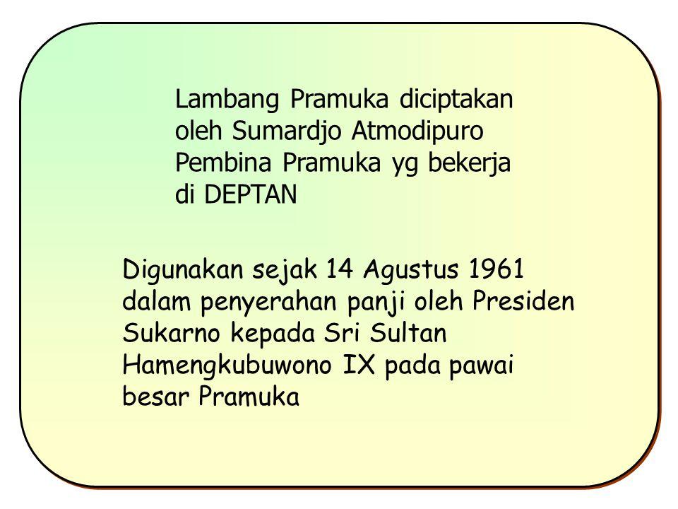Lambang Pramuka diciptakan oleh Sumardjo Atmodipuro Pembina Pramuka yg bekerja di DEPTAN Digunakan sejak 14 Agustus 1961 dalam penyerahan panji oleh Presiden Sukarno kepada Sri Sultan Hamengkubuwono IX pada pawai besar Pramuka