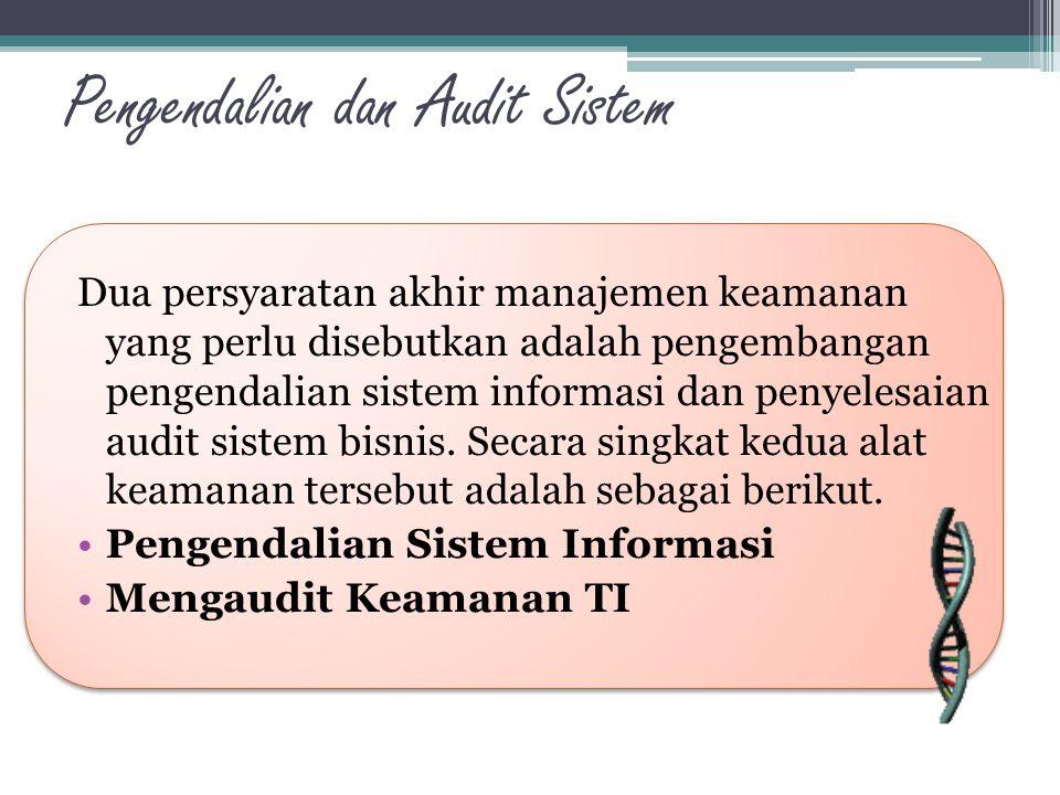 Pengendalian dan Audit Sistem Dua persyaratan akhir manajemen keamanan yang perlu disebutkan adalah pengembangan pengendalian sistem informasi dan pen