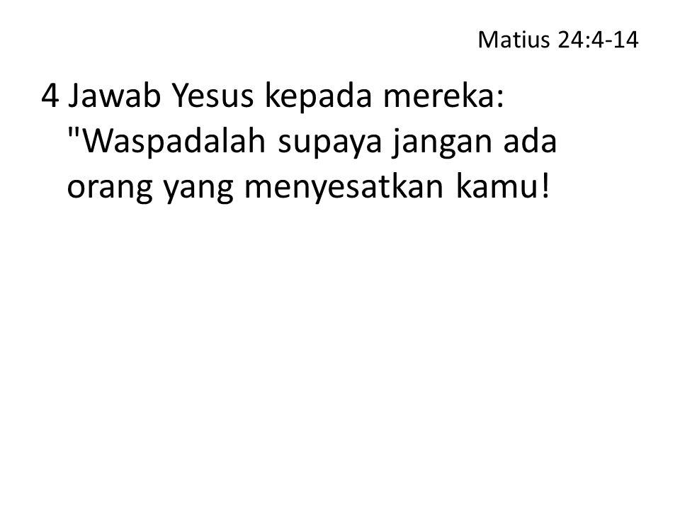 Matius 24:4-14 4 Jawab Yesus kepada mereka: