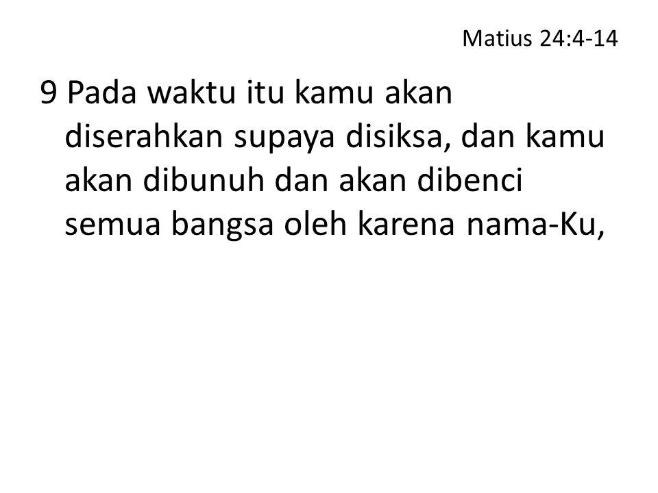 Matius 24:4-14 10 dan banyak orang akan murtad dan mereka akan saling menyerahkan dan saling membenci.