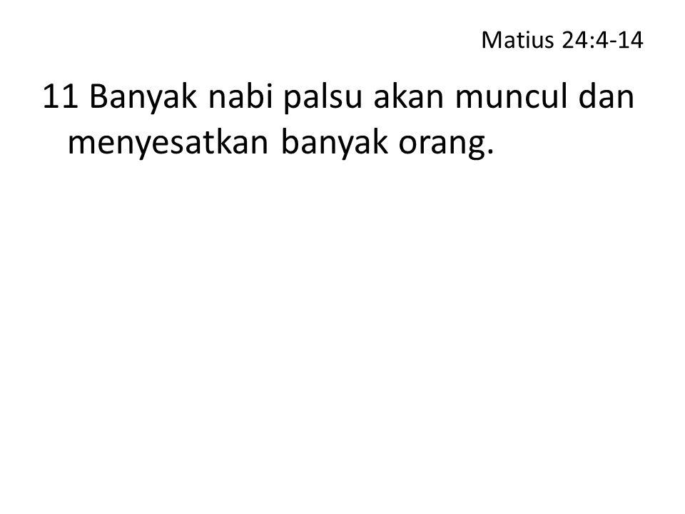 Matius 24:4-14 11 Banyak nabi palsu akan muncul dan menyesatkan banyak orang.