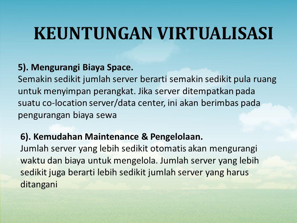 5). Mengurangi Biaya Space. Semakin sedikit jumlah server berarti semakin sedikit pula ruang untuk menyimpan perangkat. Jika server ditempatkan pada s