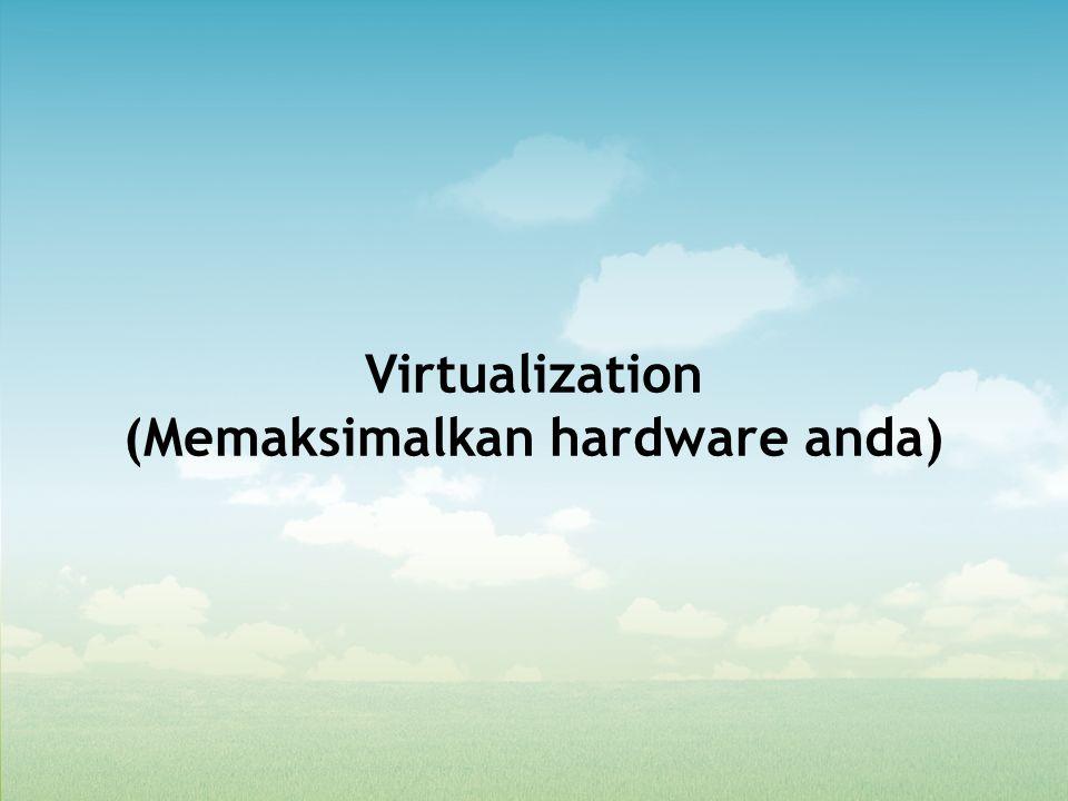 Virtualization Satu hardware, banyak mesin – virtual machine Setiap virtual mesin terisolasi dari yang lain Setiap mesin berupa virtual machine image (di dalam file atau di dalam partisi hard disk) Real Machine (Hardware) Virtual Machine (Software) Virtual Machine (Software)