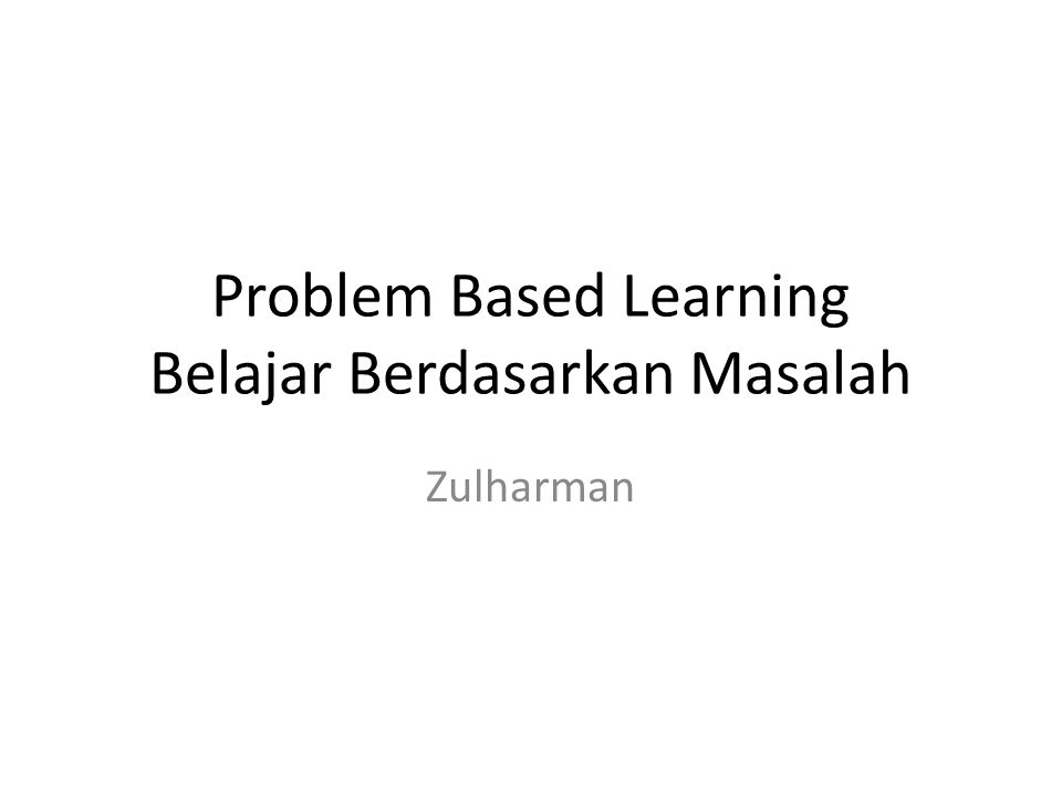 Problem Based Learning Belajar Berdasarkan Masalah Zulharman