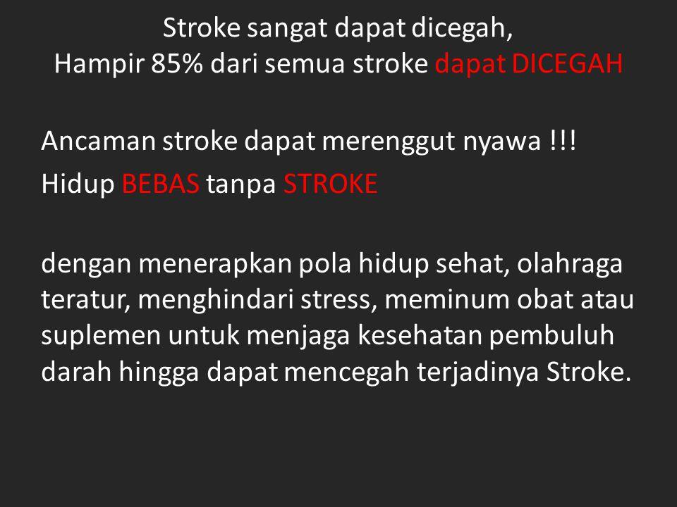 Stroke sangat dapat dicegah, Hampir 85% dari semua stroke dapat DICEGAH Ancaman stroke dapat merenggut nyawa !!.