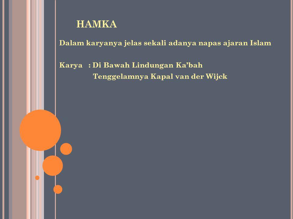 HAMKA Dalam karyanya jelas sekali adanya napas ajaran Islam Karya: Di Bawah Lindungan Ka'bah Tenggelamnya Kapal van der Wijck