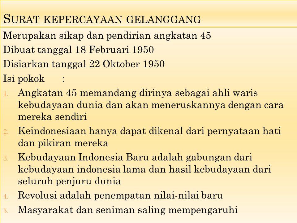 S URAT KEPERCAYAAN GELANGGANG Merupakan sikap dan pendirian angkatan 45 Dibuat tanggal 18 Februari 1950 Disiarkan tanggal 22 Oktober 1950 Isi pokok: 1