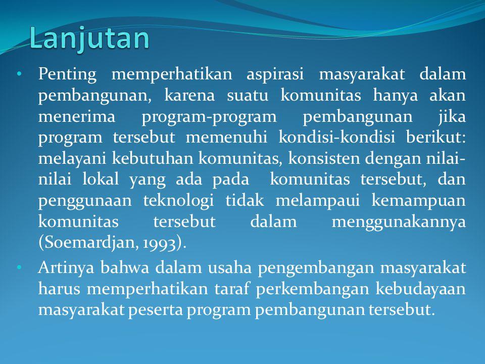 Penting memperhatikan aspirasi masyarakat dalam pembangunan, karena suatu komunitas hanya akan menerima program-program pembangunan jika program terse
