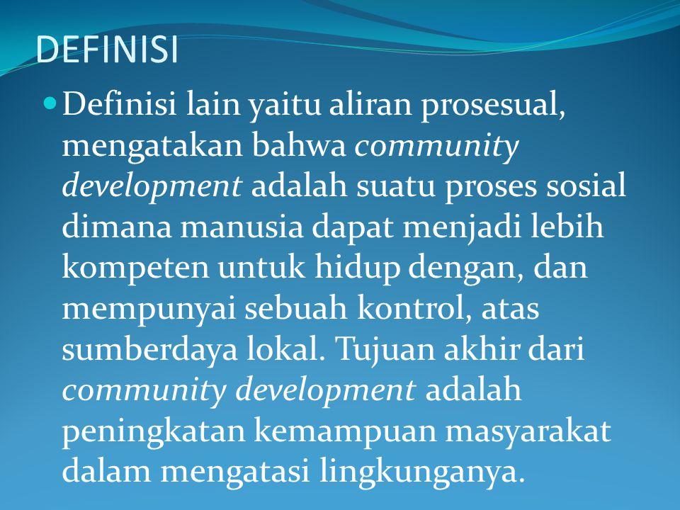DEFINISI Definisi lain yaitu aliran prosesual, mengatakan bahwa community development adalah suatu proses sosial dimana manusia dapat menjadi lebih ko
