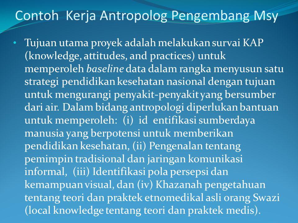Contoh Kerja Antropolog Pengembang Msy Tujuan utama proyek adalah melakukan survai KAP (knowledge, attitudes, and practices) untuk memperoleh baseline